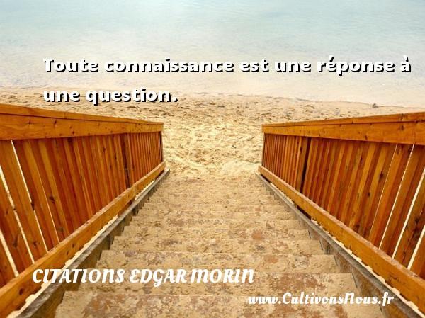 Toute connaissance est une réponse à une question. Une citation d  Edgar Morin CITATIONS EDGAR MORIN - Citations Edgar Morin