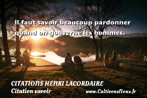 Citations Henri Lacordaire - Citation savoir - Il faut savoir beaucoup pardonner quand on gouverne les hommes. Une citation de Henri Lacordaire CITATIONS HENRI LACORDAIRE