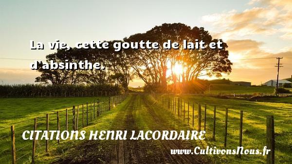 La vie, cette goutte de lait et d absinthe. Une citation de Henri Lacordaire CITATIONS HENRI LACORDAIRE