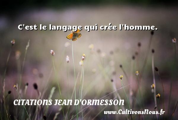 C est le langage qui crée l homme. Une citation de Jean d'Ormesson CITATIONS JEAN D'ORMESSON