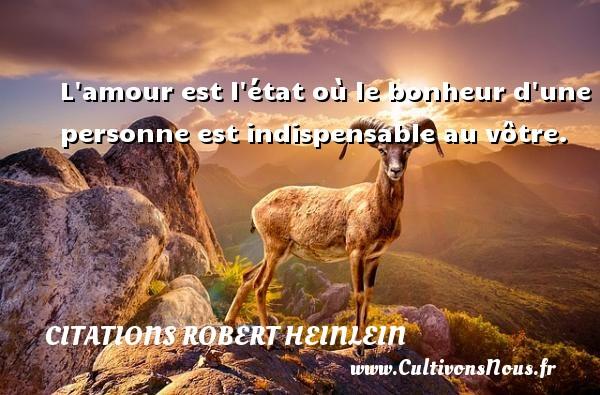 Citations Robert Heinlein - L amour est l état où le bonheur d une personne est indispensable au vôtre. Une citation de Robert Heinlein CITATIONS ROBERT HEINLEIN