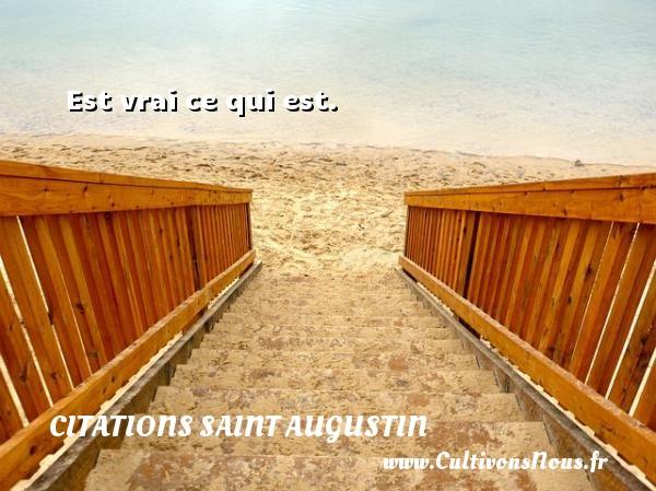 Est vrai ce qui est. Une citation de Saint Augustin D Hippone CITATIONS SAINT AUGUSTIN