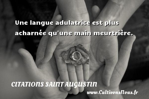 Une langue adulatrice est plus acharnée qu une main meurtrière. Une citation de Saint Augustin D Hippone CITATIONS SAINT AUGUSTIN
