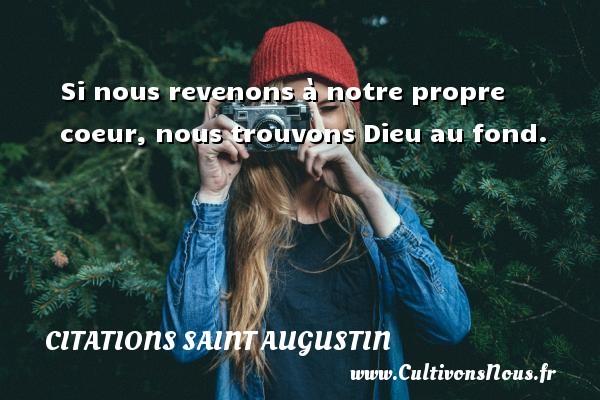 Citations Saint Augustin - Si nous revenons à notre propre coeur, nous trouvons Dieu au fond. Une citation de Saint Augustin D Hippone CITATIONS SAINT AUGUSTIN