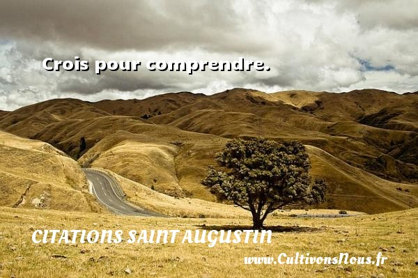 Crois pour comprendre. Une citation de Saint Augustin D Hippone CITATIONS SAINT AUGUSTIN