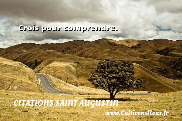 Citations Saint Augustin - Crois pour comprendre. Une citation de Saint Augustin D Hippone CITATIONS SAINT AUGUSTIN