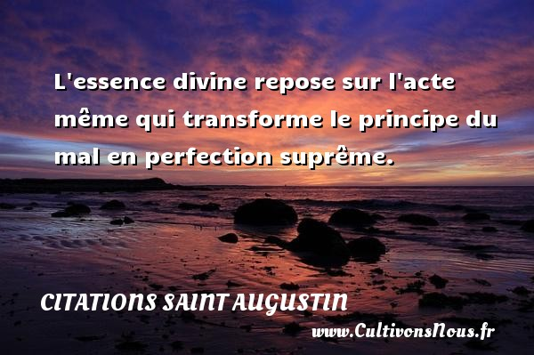 L essence divine repose sur l acte même qui transforme le principe du mal en perfection suprême. Une citation de Saint Augustin D Hippone CITATIONS SAINT AUGUSTIN