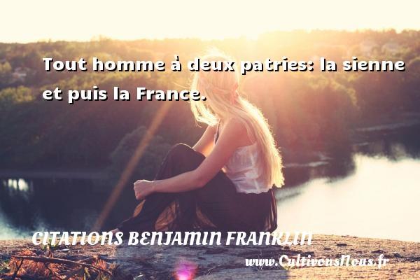 Tout homme à deux patries: la sienne et puis la France. Une citation de Benjamin Franklin CITATIONS BENJAMIN FRANKLIN
