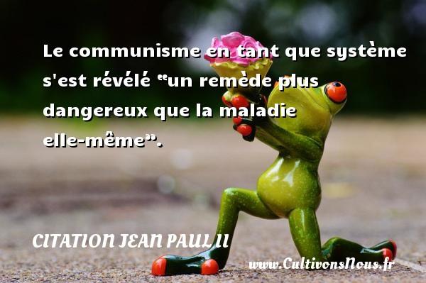 """Le communisme en tant que système s est révélé """"un remède plus dangereux que la maladie elle-même"""". Une citation de Jean-Paul II CITATION JEAN PAUL II"""