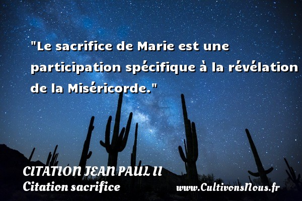 Citation Jean Paul II - Citation sacrifice - Le sacrifice de Marie est une participation spécifique à la révélation de la Miséricorde. Une citation de Jean-Paul II CITATION JEAN PAUL II