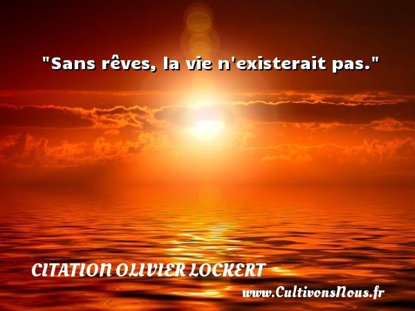 Citation Olivier Lockert - Sans rêves, la vie n existerait pas. Une citation d  Olivier Lockert CITATION OLIVIER LOCKERT