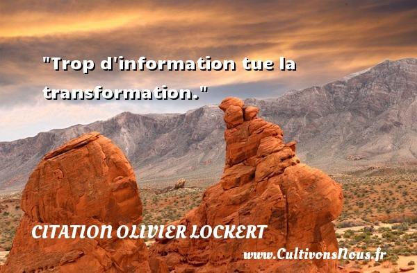 Citation Olivier Lockert - Trop d information tue la transformation. Une citation d  Olivier Lockert CITATION OLIVIER LOCKERT