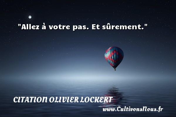 Citation Olivier Lockert - Allez à votre pas. Et sûrement. Une citation d  Olivier Lockert CITATION OLIVIER LOCKERT