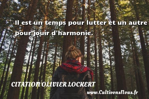 Citation Olivier Lockert - Il est un temps pour lutter et un autre pour jouir d harmonie. Une citation d  Olivier Lockert CITATION OLIVIER LOCKERT
