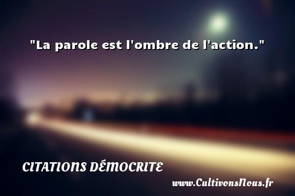 La Parole Est L Ombre De L Action Une Citation De Democrite