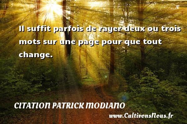 Citation Patrick Modiano - Il suffit parfois de rayer deux ou trois mots sur une page pour que tout change. Une citation de Patrick Modiano CITATION PATRICK MODIANO
