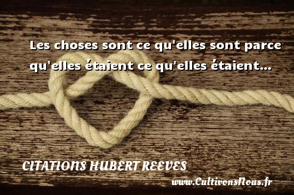 Citations Hubert Reeves - Les choses sont ce qu elles sont parce qu elles étaient ce qu elles étaient… Une citation de Hubert Reeves CITATIONS HUBERT REEVES