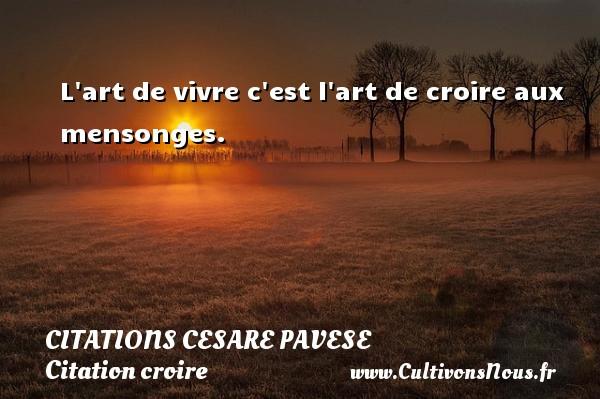 Citations Cesare Pavese - Citation croire - L art de vivre c est l art de croire aux mensonges. Une citation de Cesare Pavese CITATIONS CESARE PAVESE