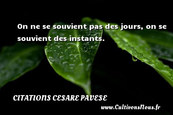 Citations Cesare Pavese - On ne se souvient pas des jours, on se souvient des instants. Une citation de Cesare Pavese CITATIONS CESARE PAVESE