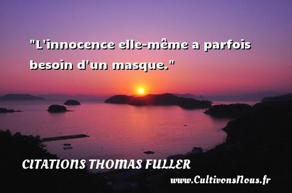 Citations Thomas Fuller - L innocence elle-même a parfois besoin d un masque. Une citation de Thomas Fuller CITATIONS THOMAS FULLER