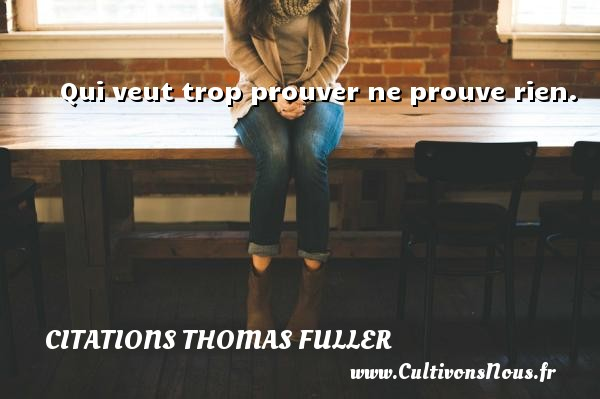 Citations Thomas Fuller - Qui veut trop prouver ne prouve rien. Une citation de Thomas Fuller CITATIONS THOMAS FULLER