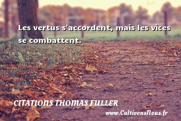 Citations Thomas Fuller - Les vertus s accordent, mais les vices se combattent. Une citation de Thomas Fuller CITATIONS THOMAS FULLER