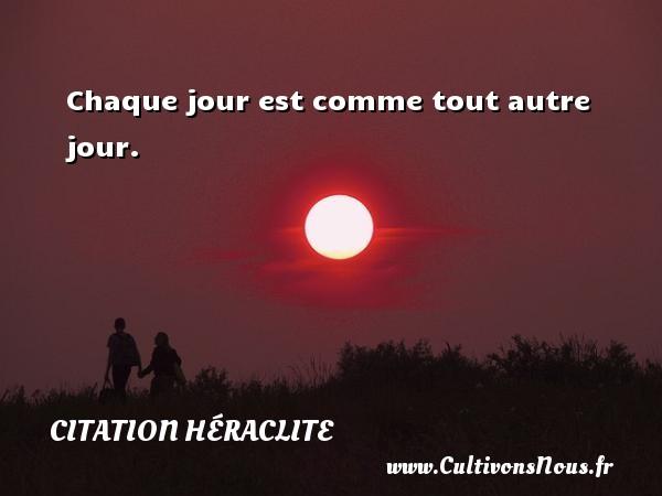 Chaque jour est comme tout autre jour. Une citation de Héraclite CITATION HÉRACLITE - Citation Héraclite