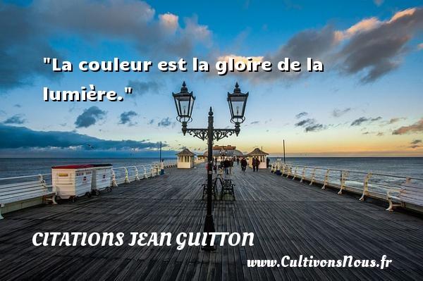 Citations Jean Guitton - Citation couleur - La couleur est la gloire de la lumière. Une citation de Jean Guitton CITATIONS JEAN GUITTON