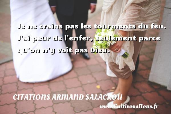 Citations Armand Salacrou - Je ne crains pas les tourments du feu. J ai peur de l enfer, seulement parce qu on n y voit pas Dieu. Une citation d  Armand Salacrou CITATIONS ARMAND SALACROU