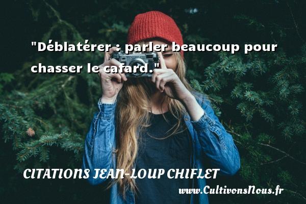 Citations Jean-Loup Chiflet - Déblatérer : parler beaucoup pour chasser le cafard. Une citation de Jean-Loup Chiflet CITATIONS JEAN-LOUP CHIFLET