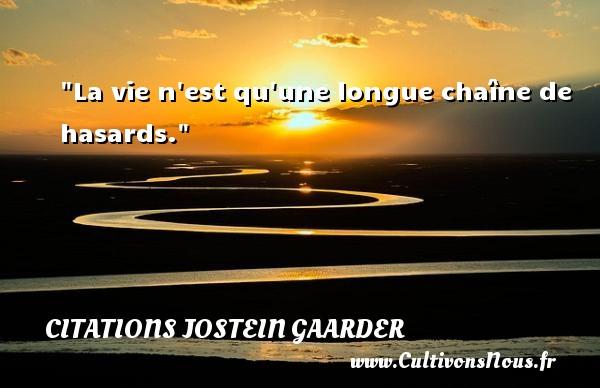 La vie n est qu une longue chaîne de hasards. Une citation de Jostein Gaarder CITATIONS JOSTEIN GAARDER