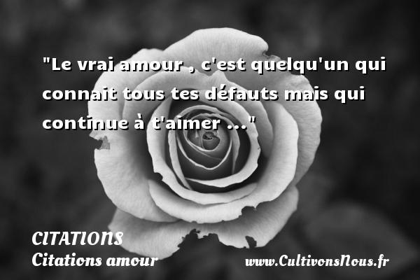 Citation anonyme - Le  vrai amour , c est quelqu un qui connait tous tes défauts mais qui continue à  t aimer ... CITATION ANONYME