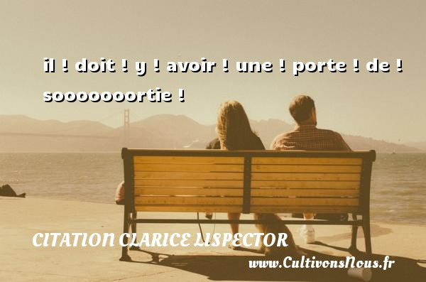 Citation Clarice Lispector - Citation porte - il ! doit ! y ! avoir ! une ! porte ! de ! sooooooortie ! Une citation de Clarice Lispector CITATION CLARICE LISPECTOR