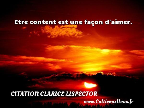 Etre content est une façon d aimer. Une citation de Clarice Lispector CITATION CLARICE LISPECTOR