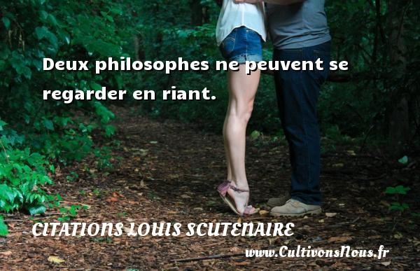 Deux philosophes ne peuvent se regarder en riant. Une citation de Louis Scutenaire CITATIONS LOUIS SCUTENAIRE