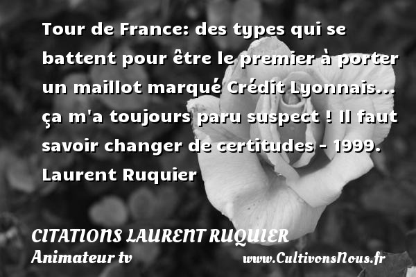 tour de france des types qui se citations citations laurent ruquier cultivons nous. Black Bedroom Furniture Sets. Home Design Ideas