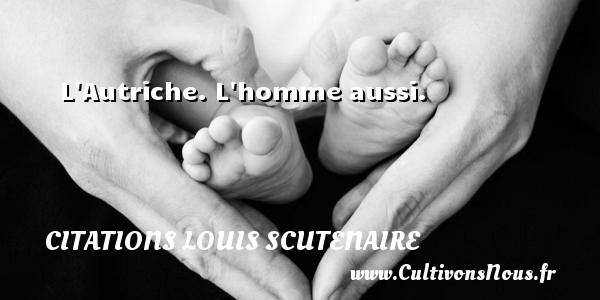 Citations Louis Scutenaire - L Autriche. L homme aussi. Une citation de Louis Scutenaire CITATIONS LOUIS SCUTENAIRE