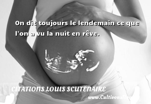 On dit toujours le lendemain ce que l on a vu la nuit en rêve. Une citation de Louis Scutenaire CITATIONS LOUIS SCUTENAIRE