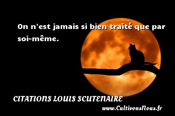 On n est jamais si bien traité que par soi-même. Une citation de Louis Scutenaire CITATIONS LOUIS SCUTENAIRE