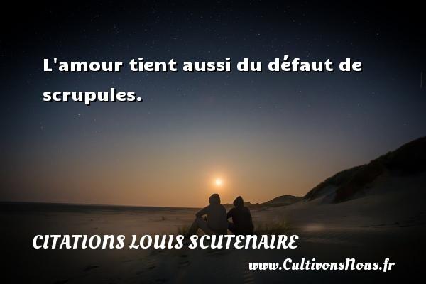 L amour tient aussi du défaut de scrupules. Une citation de Louis Scutenaire CITATIONS LOUIS SCUTENAIRE