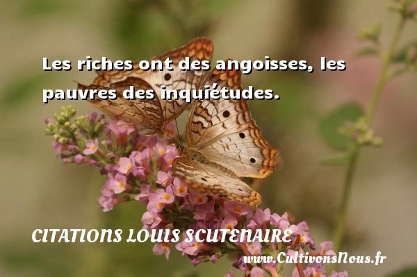Les riches ont des angoisses, les pauvres des inquiétudes. Une citation de Louis Scutenaire CITATIONS LOUIS SCUTENAIRE