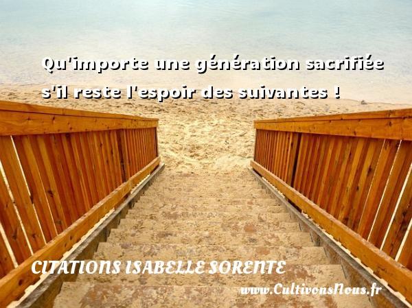 Qu importe une génération sacrifiée s il reste l espoir des suivantes ! Une citation d  Isabelle Sorente CITATIONS ISABELLE SORENTE - Citation porte