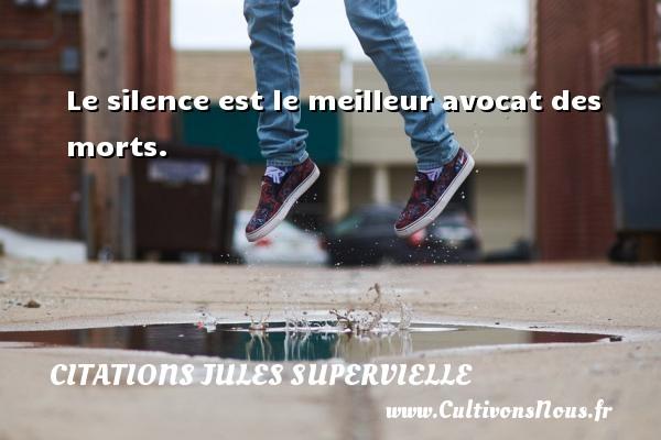 Le silence est le meilleur avocat des morts. Une citation de Jules Supervielle CITATIONS JULES SUPERVIELLE