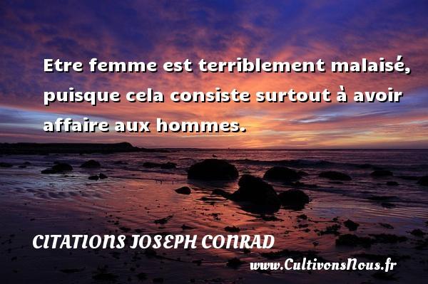 Etre femme est terriblement malaisé, puisque cela consiste surtout à avoir affaire aux hommes. Une citation de Joseph Conrad CITATIONS JOSEPH CONRAD