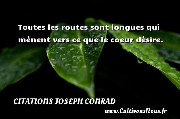 Toutes les routes sont longues qui mènent vers ce que le coeur désire. Une citation de Joseph Conrad CITATIONS JOSEPH CONRAD