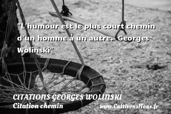 Citations Georges Wolinski - Citation chemin - L humour est le plus court chemin d un homme à un autre.   Georges Wolinski   Une citation sur le chemin CITATIONS GEORGES WOLINSKI