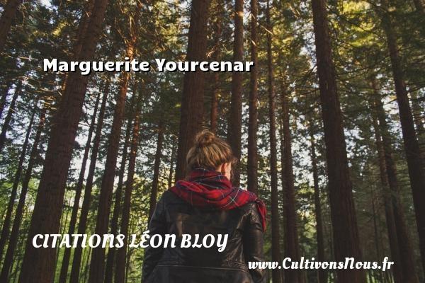 Marguerite Yourcenar Une citation de Léon Léon Bloy CITATIONS LÉON BLOY - Citations Léon Bloy