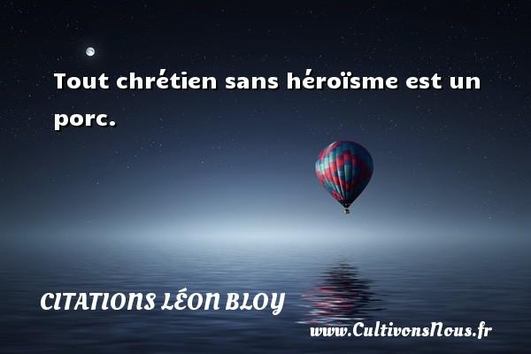 Citations Léon Bloy - Tout chrétien sans héroïsme est un porc. Une citation de Léon Léon Bloy CITATIONS LÉON BLOY