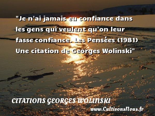 Citations Georges Wolinski - Citation confiance - Je n ai jamais eu confiance dans lesgens qui veulent qu on leur fasseconfiance.  Les Pensées (1981)  Une  citation  de Georges Wolinski CITATIONS GEORGES WOLINSKI