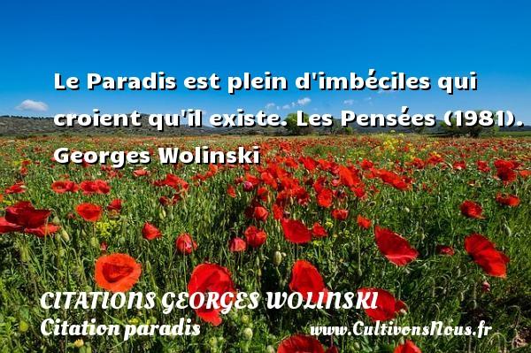 Citations Georges Wolinski - Citation paradis - Le Paradis est plein d imbéciles qui croient qu il existe.  Les Pensées (1981). Georges Wolinski CITATIONS GEORGES WOLINSKI